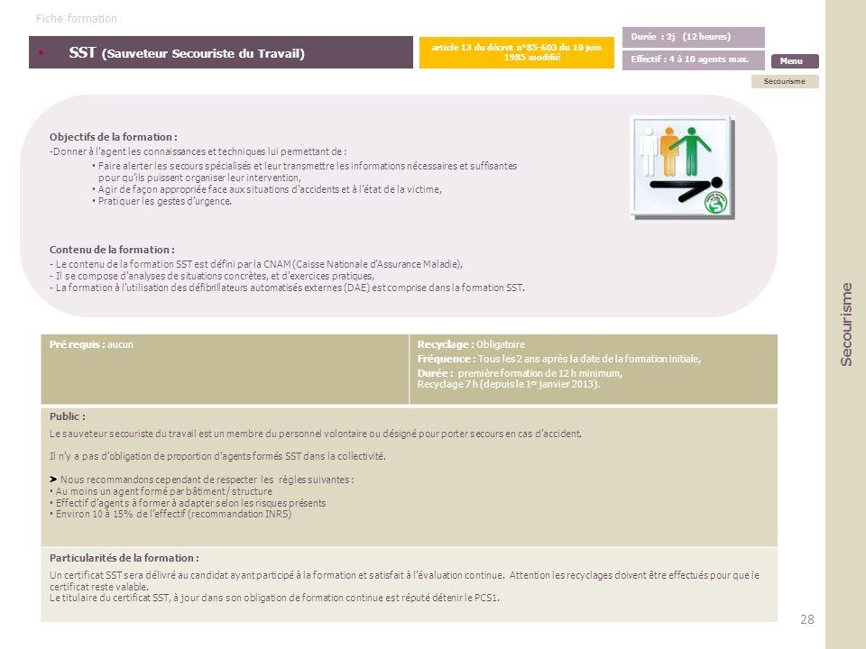 SST (Sauveteur Secouriste du Travail) Objectifs de la formation : -Donner à lagent les connaissances et techniques lui permettant de : Faire alerter l