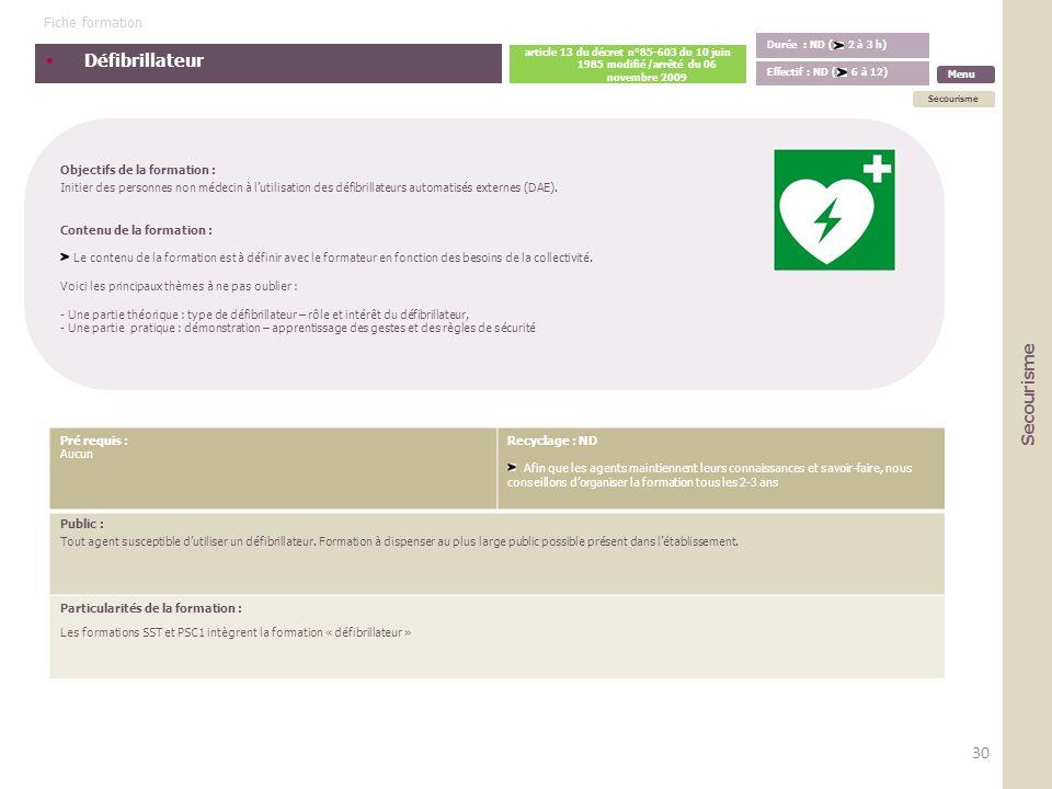 Défibrillateur Durée : ND ( 2 à 3 h) article 13 du décret n°85-603 du 10 juin 1985 modifié /arrêté du 06 novembre 2009 Effectif : ND ( 6 6 à 12) Fiche