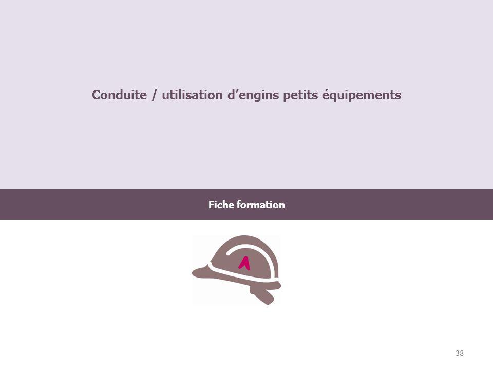 Fiche formation Conduite / utilisation dengins petits équipements 38