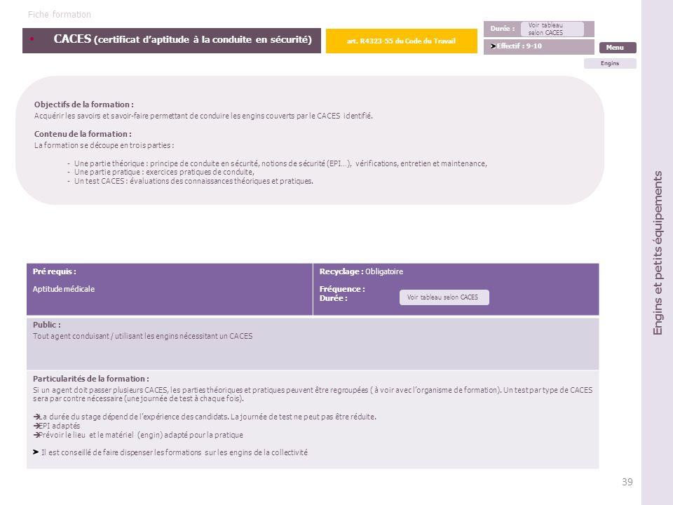 CACES (certificat daptitude à la conduite en sécurité) Objectifs de la formation : Acquérir les savoirs et savoir-faire permettant de conduire les eng