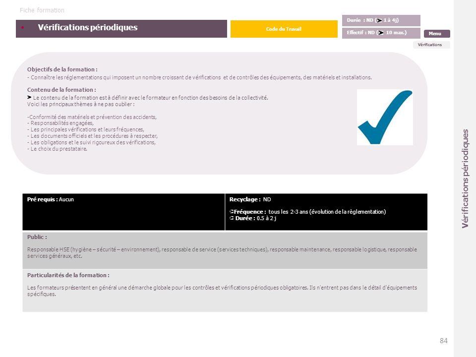 Vérifications périodiques Objectifs de la formation : - Connaître les réglementations qui imposent un nombre croissant de vérifications et de contrôle