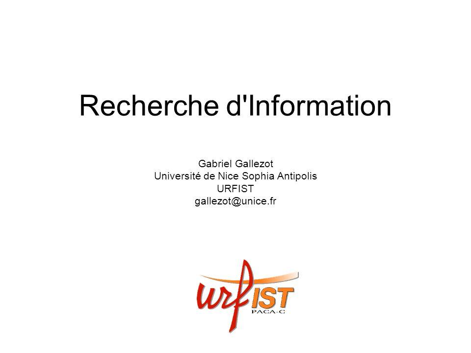Recherche d'Information Gabriel Gallezot Université de Nice Sophia Antipolis URFIST gallezot@unice.fr