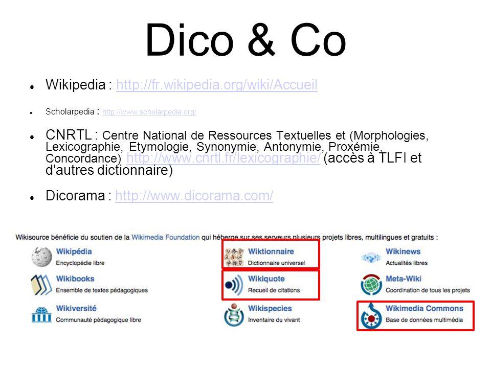 Dico & Co Wikipedia : http://fr.wikipedia.org/wiki/Accueilhttp://fr.wikipedia.org/wiki/Accueil Scholarpedia : http://www.scholarpedia.org/ http://www.
