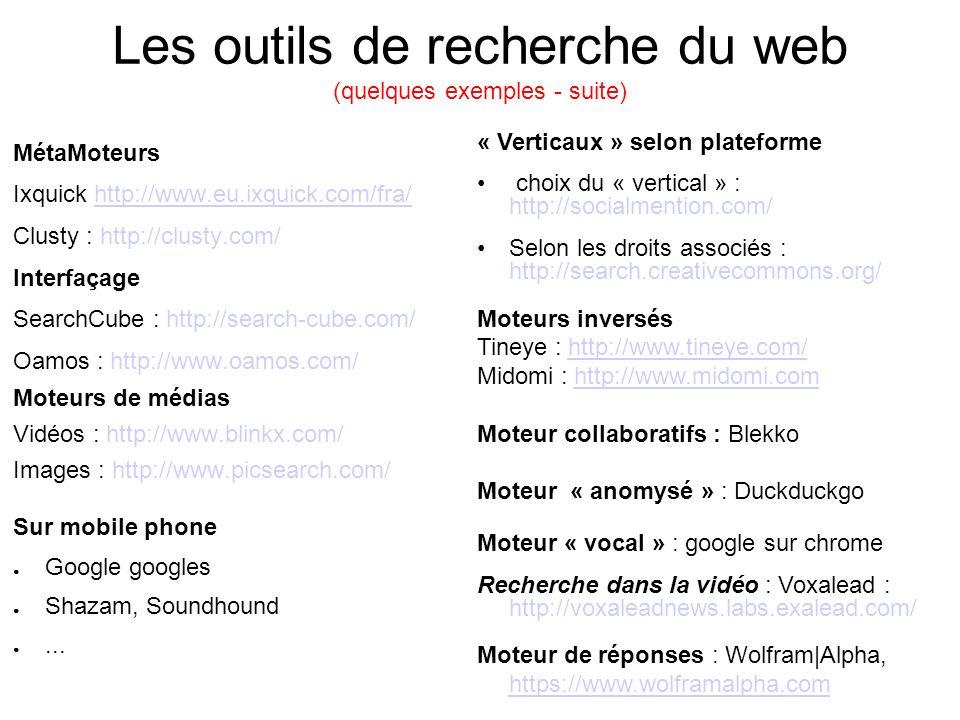 Les outils de recherche du web (quelques exemples - suite) MétaMoteurs Ixquick http://www.eu.ixquick.com/fra/http://www.eu.ixquick.com/fra/ Clusty : h