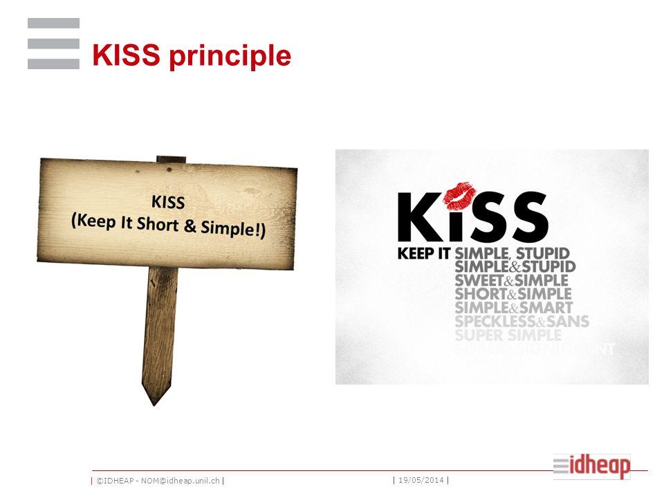 | ©IDHEAP - NOM@idheap.unil.ch | | 19/05/2014 | KISS principle