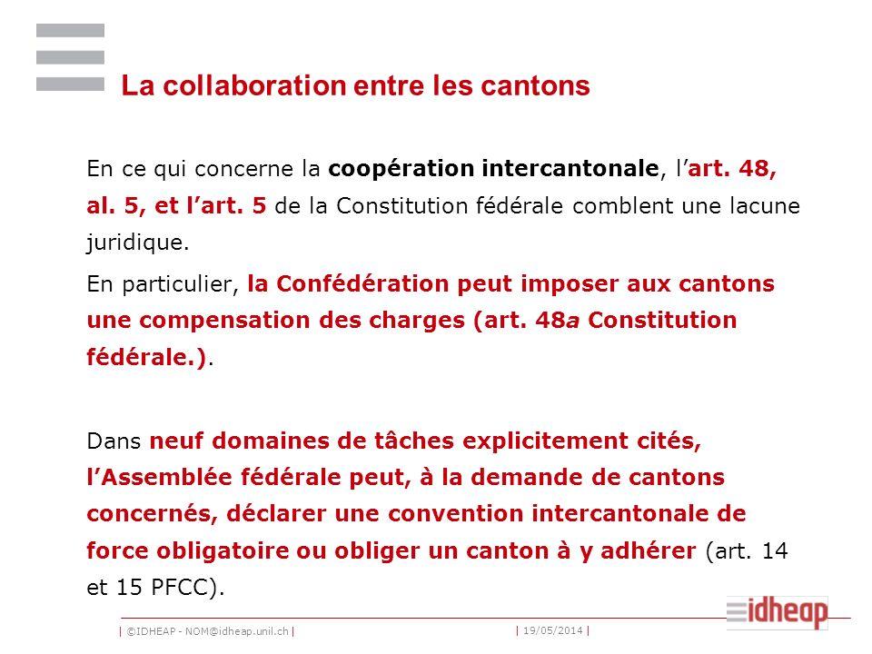 | ©IDHEAP - NOM@idheap.unil.ch | | 19/05/2014 | La collaboration entre les cantons En ce qui concerne la coopération intercantonale, lart.