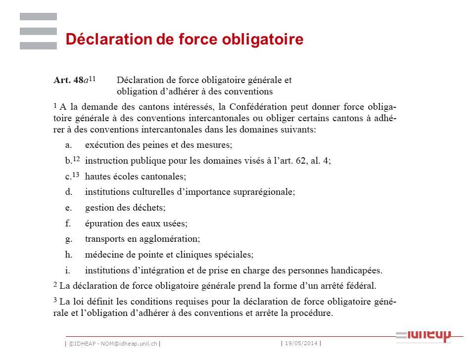 | ©IDHEAP - NOM@idheap.unil.ch | | 19/05/2014 | Déclaration de force obligatoire