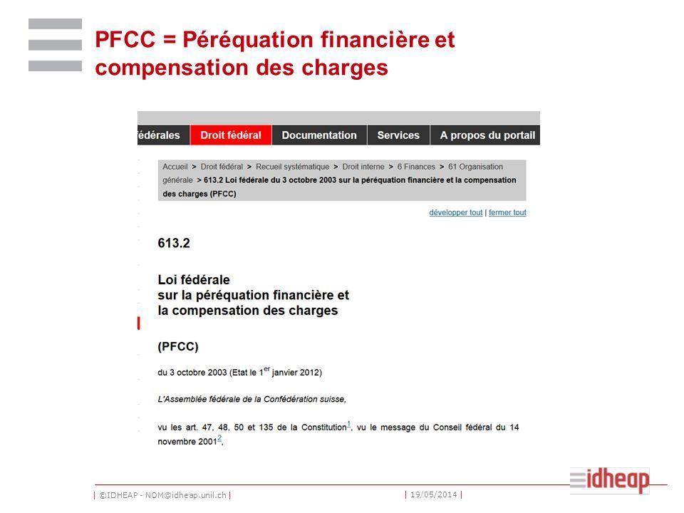 | ©IDHEAP - NOM@idheap.unil.ch | | 19/05/2014 | PFCC = Péréquation financière et compensation des charges