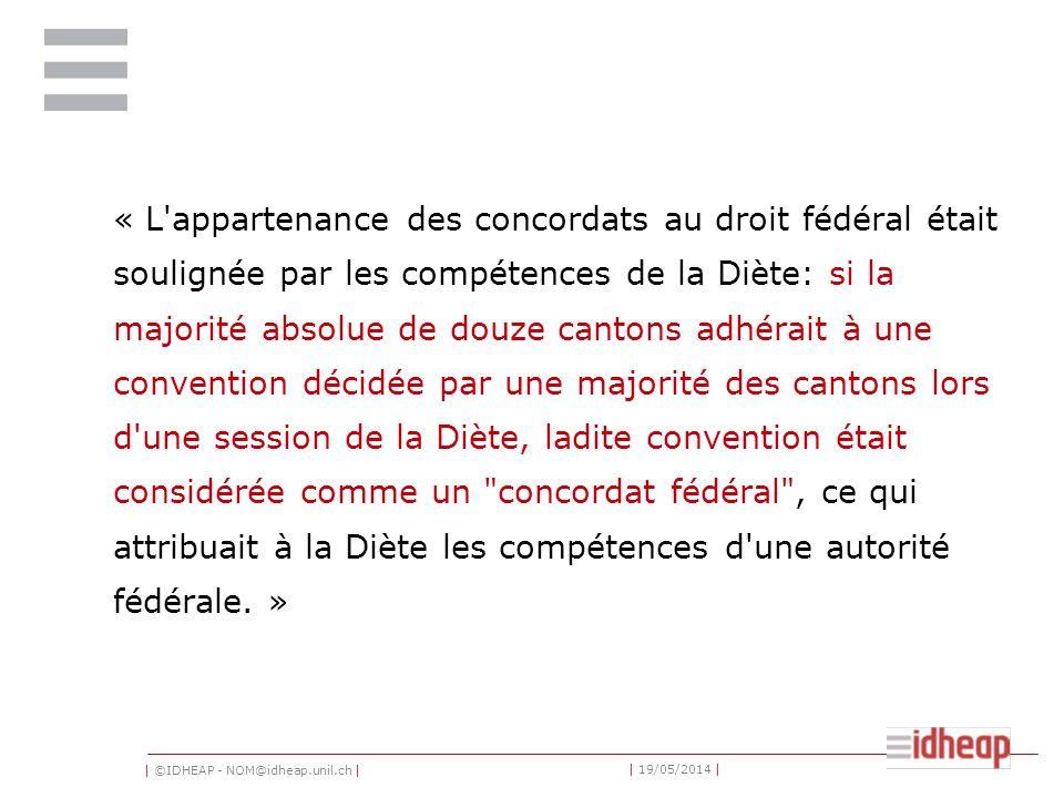 | ©IDHEAP - NOM@idheap.unil.ch | | 19/05/2014 | « L'appartenance des concordats au droit fédéral était soulignée par les compétences de la Diète: si l