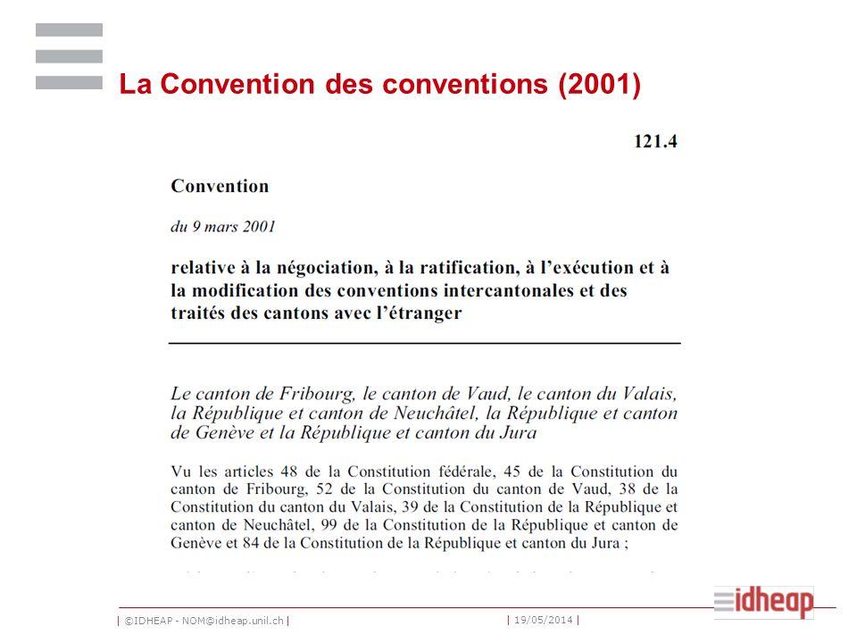 | ©IDHEAP - NOM@idheap.unil.ch | | 19/05/2014 | La Convention des conventions (2001)