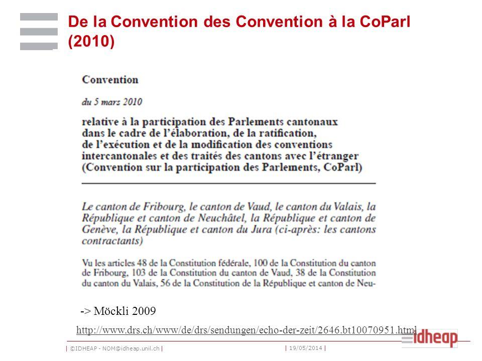 | ©IDHEAP - NOM@idheap.unil.ch | | 19/05/2014 | De la Convention des Convention à la CoParl (2010) http://www.drs.ch/www/de/drs/sendungen/echo-der-zeit/2646.bt10070951.html -> Möckli 2009
