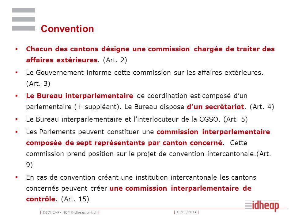 | ©IDHEAP - NOM@idheap.unil.ch | | 19/05/2014 | Convention Chacun des cantons désigne une commission chargée de traiter des affaires extérieures. (Art