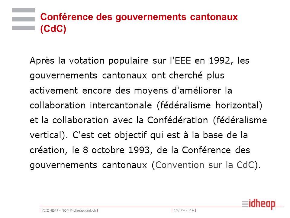 | ©IDHEAP - NOM@idheap.unil.ch | | 19/05/2014 | Conférence des gouvernements cantonaux (CdC) Après la votation populaire sur l'EEE en 1992, les gouver