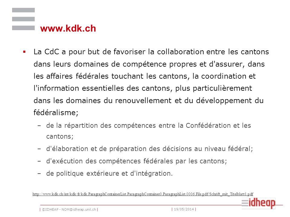 | ©IDHEAP - NOM@idheap.unil.ch | | 19/05/2014 | www.kdk.ch La CdC a pour but de favoriser la collaboration entre les cantons dans leurs domaines de co