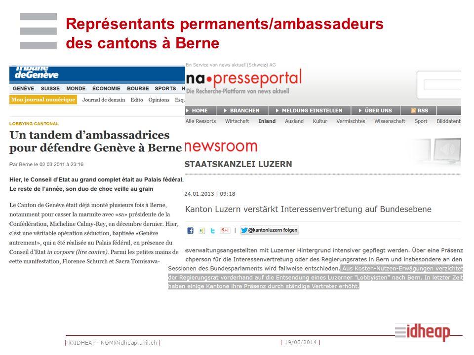 | ©IDHEAP - NOM@idheap.unil.ch | | 19/05/2014 | Représentants permanents/ambassadeurs des cantons à Berne