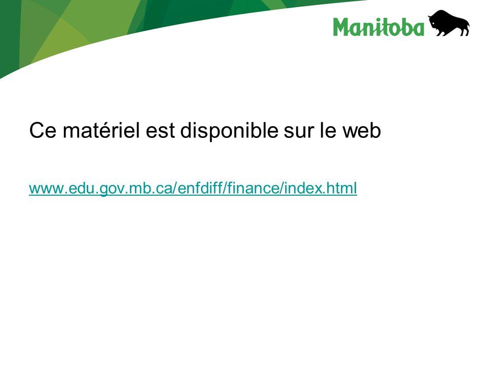 Ce matériel est disponible sur le web www.edu.gov.mb.ca/enfdiff/finance/index.html