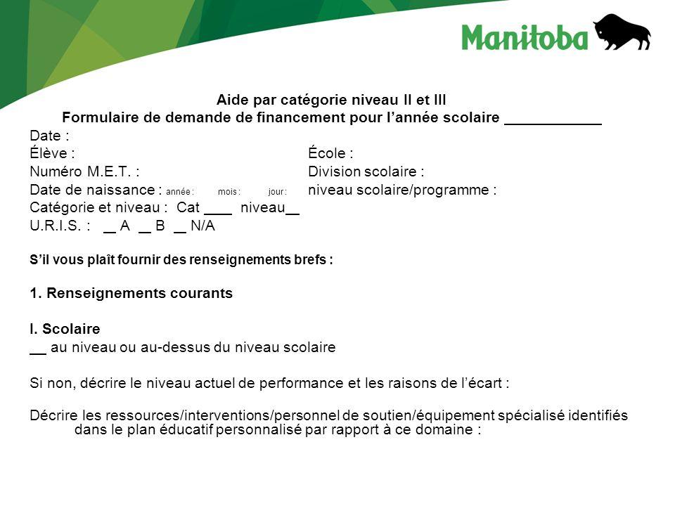 Aide par catégorie niveau II et III Formulaire de demande de financement pour lannée scolaire Date : Élève : École : Numéro M.E.T.