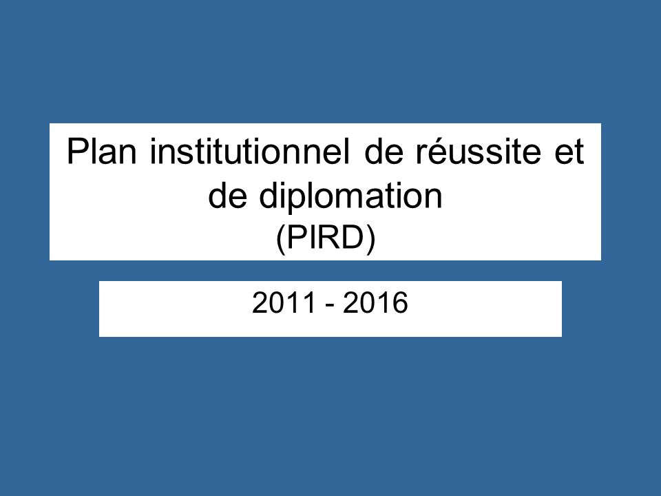 Plan institutionnel de réussite et de diplomation (PIRD) 2011 - 2016