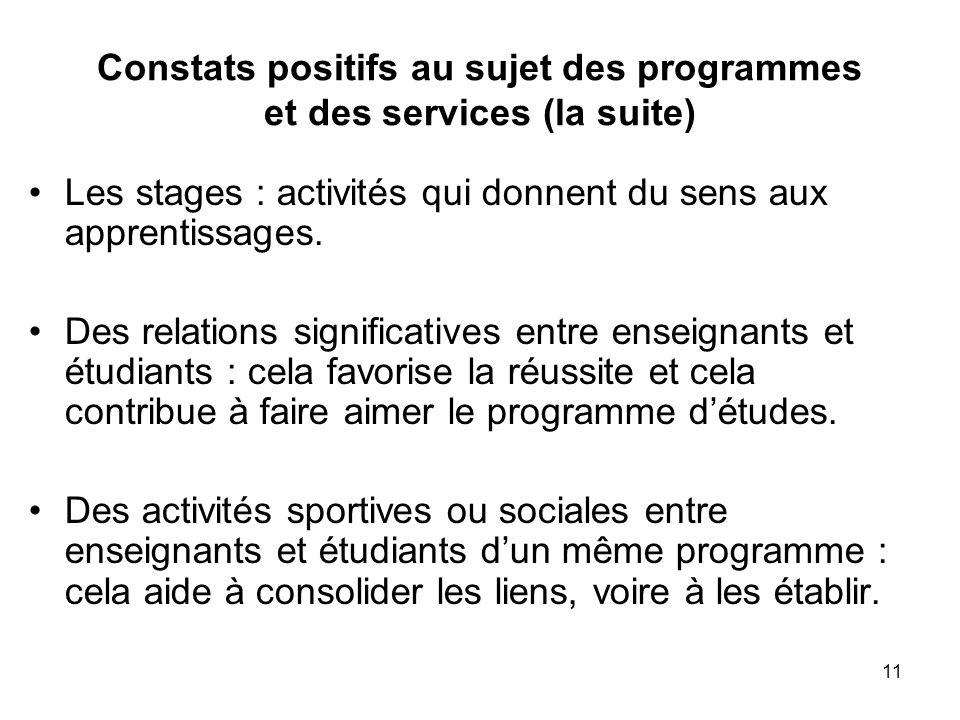 11 Constats positifs au sujet des programmes et des services (la suite) Les stages : activités qui donnent du sens aux apprentissages.