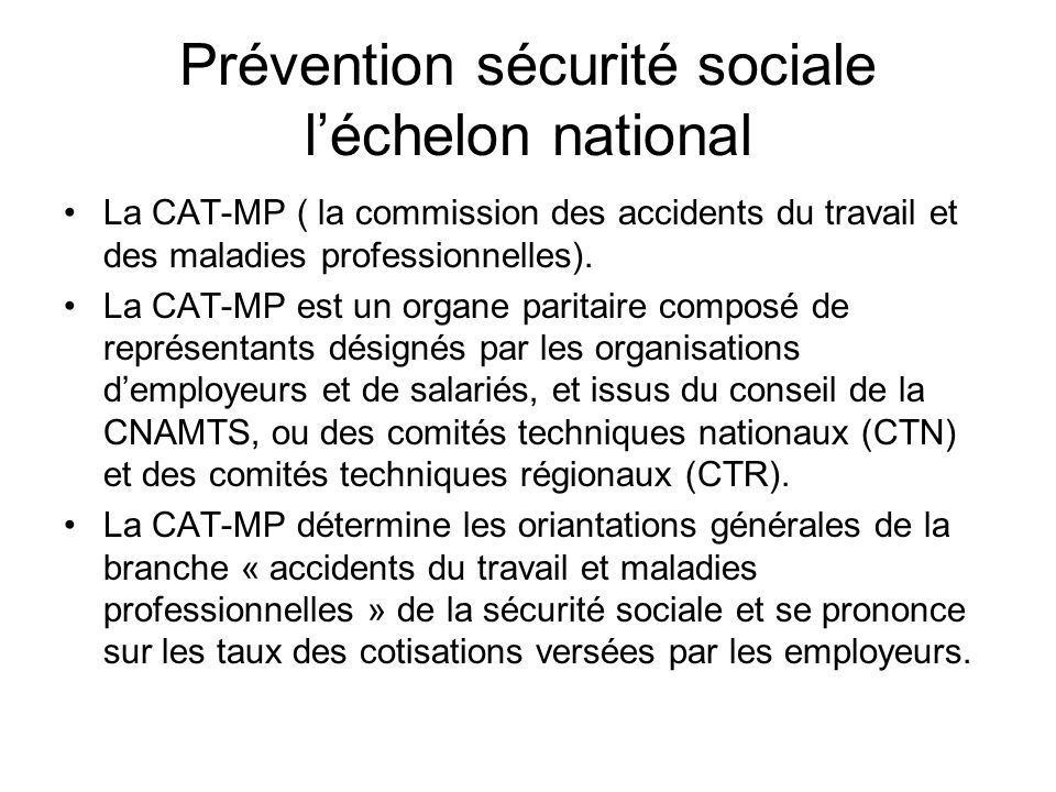 Prévention sécurité sociale léchelon national La CAT-MP ( la commission des accidents du travail et des maladies professionnelles). La CAT-MP est un o