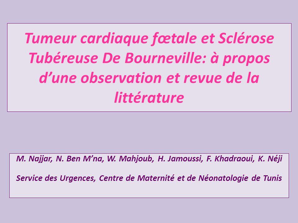 Tumeur cardiaque fœtale et Sclérose Tubéreuse De Bourneville: à propos dune observation et revue de la littérature M. Najjar, N. Ben Mna, W. Mahjoub,