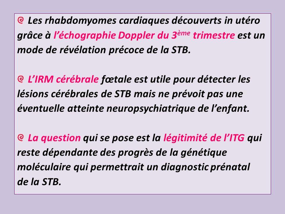 Les rhabdomyomes cardiaques découverts in utéro grâce à léchographie Doppler du 3 ème trimestre est un mode de révélation précoce de la STB. LIRM céré