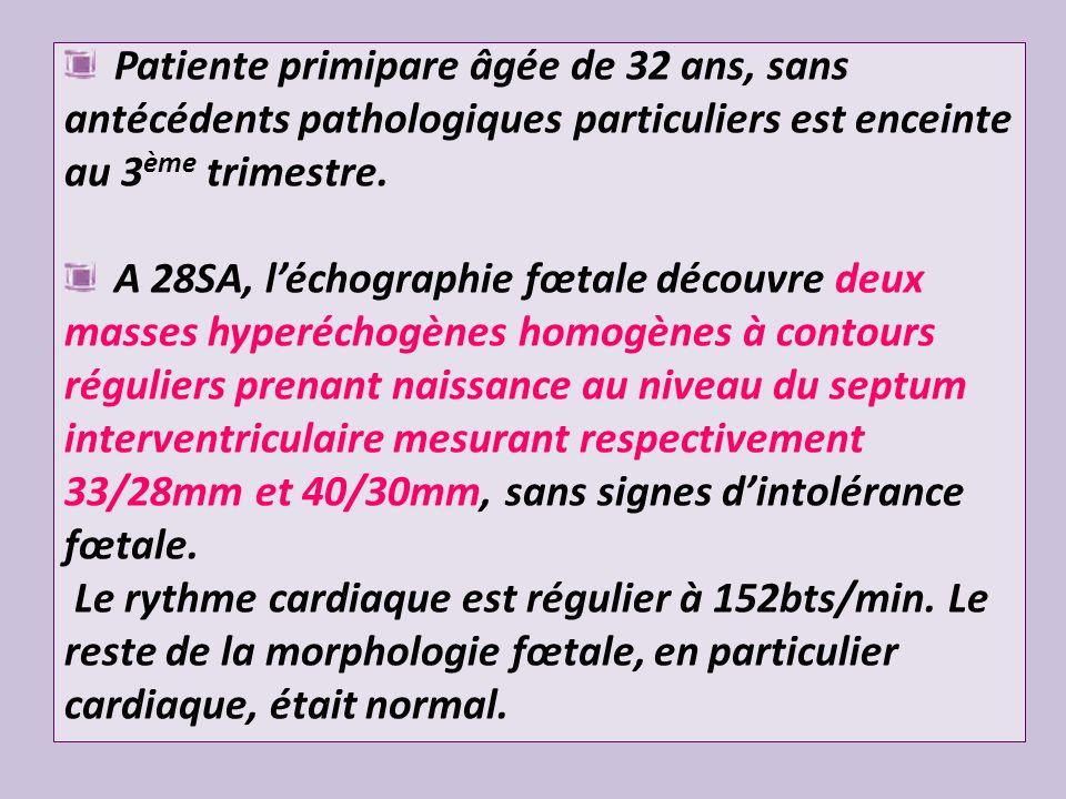 Aspects échographiques: Lécho-doppler du 3 ème trimestre pose souvent le diagnostic en montrant des signes directs (masses hyperéchogènes, homogènes, arrondies, multiples, au dépend du myocarde ventriculaire et qui peuvent entrainer un obstacle à léjection ventriculaire si elles sont incluses dans le SIV ou sur une valve auriculo ventriculaire) ou indirects (troubles du rythme ou de la conduction, signes de souffrance fœtale chronique).