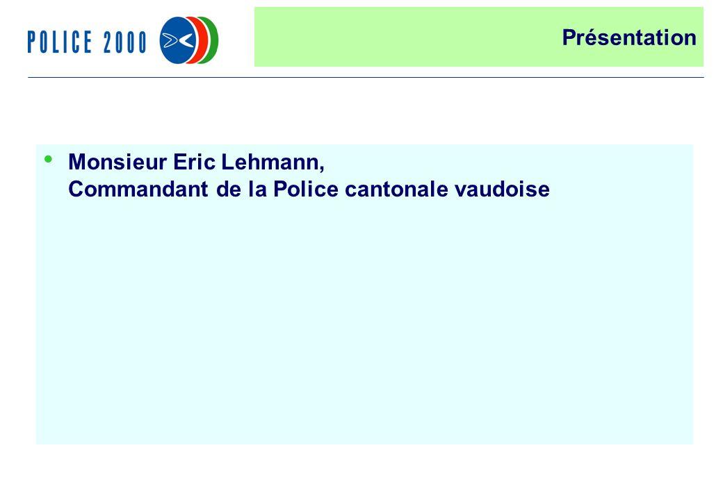 12 Monsieur Eric Lehmann, Commandant de la Police cantonale vaudoise Présentation