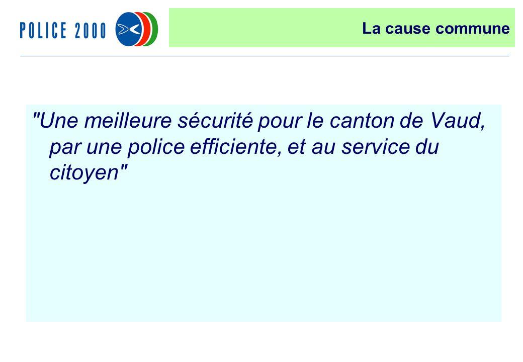 4 Une meilleure sécurité pour le canton de Vaud, par une police efficiente, et au service du citoyen La cause commune