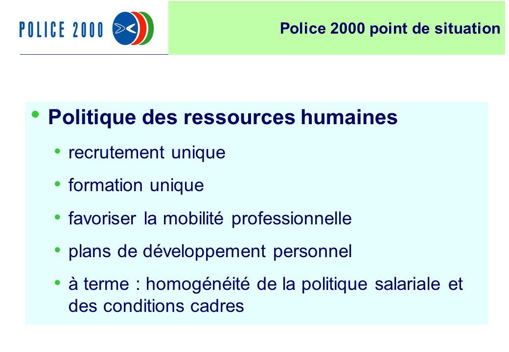 6 Politique des ressources humaines recrutement unique formation unique favoriser la mobilité professionnelle plans de développement personnel à terme : homogénéité de la politique salariale et des conditions cadres Police 2000 point de situation
