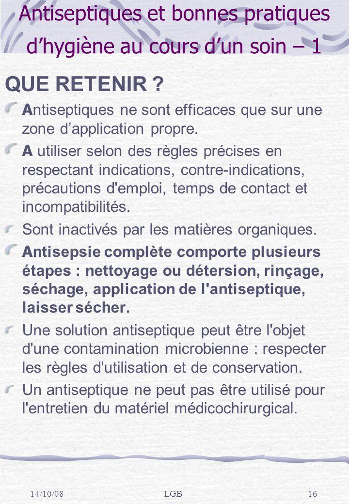 14/10/08LGB16 Antiseptiques et bonnes pratiques dhygiène au cours dun soin – 1 QUE RETENIR .