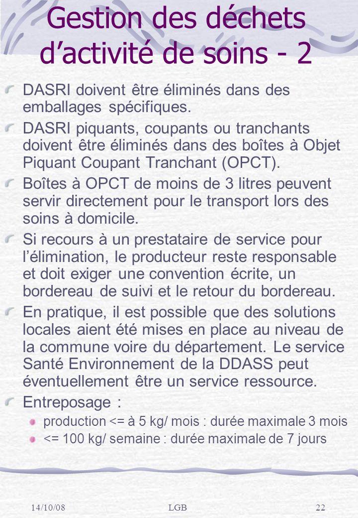 14/10/08LGB22 Gestion des déchets dactivité de soins - 2 DASRI doivent être éliminés dans des emballages spécifiques.