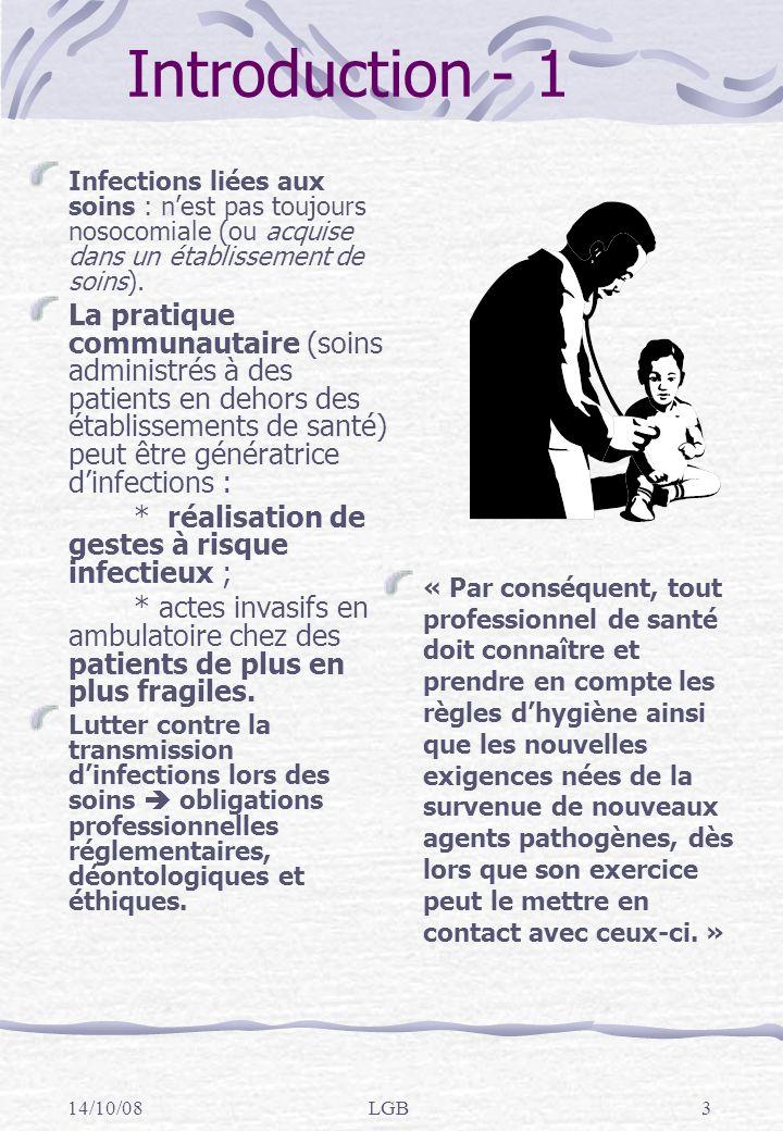 14/10/08LGB3 Introduction - 1 Infections liées aux soins : nest pas toujours nosocomiale (ou acquise dans un établissement de soins).