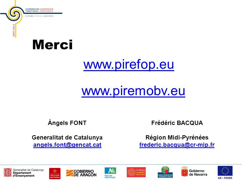 www.piremobv.eu www.pirefop.eu Merci Àngels FONT Generalitat de Catalunya angels.font@gencat.cat Frédéric BACQUA Région Midi-Pyrénées frederic.bacqua@