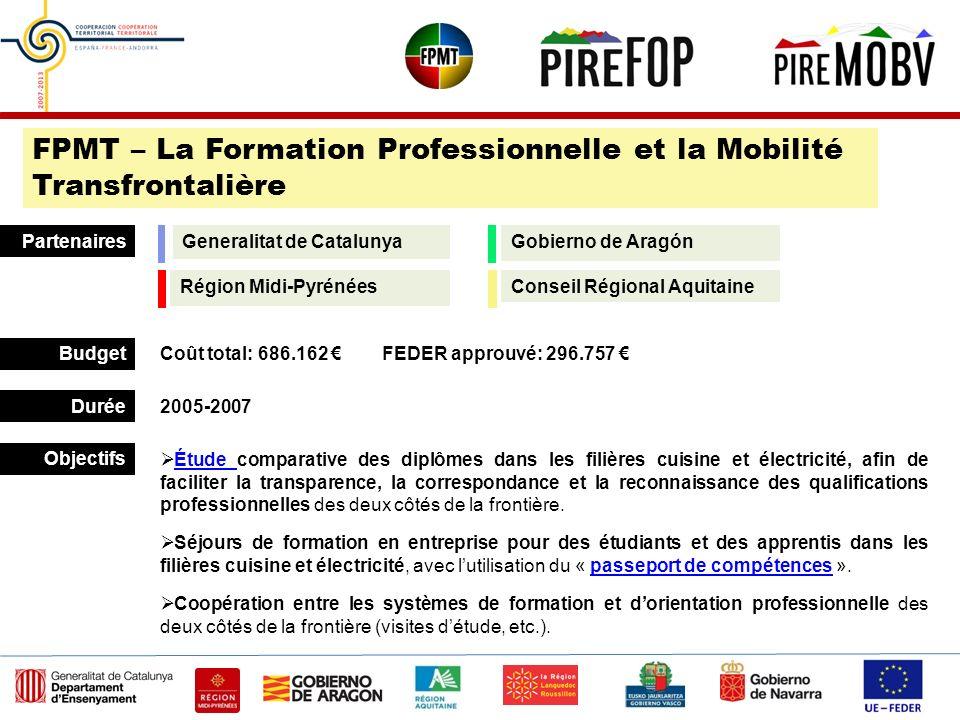 Région Midi-Pyrénées Generalitat de Catalunya Budget Durée Partenaires 2005-2007 Coût total: 686.162 FEDER approuvé: 296.757 FPMT – La Formation Profe