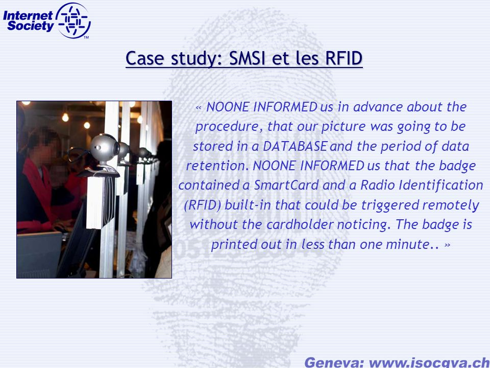 Case study: SMSI et les RFID Case study: SMSI et les RFID « NOONE INFORMED us in advance about the procedure, that our picture was going to be stored in a DATABASE and the period of data retention.