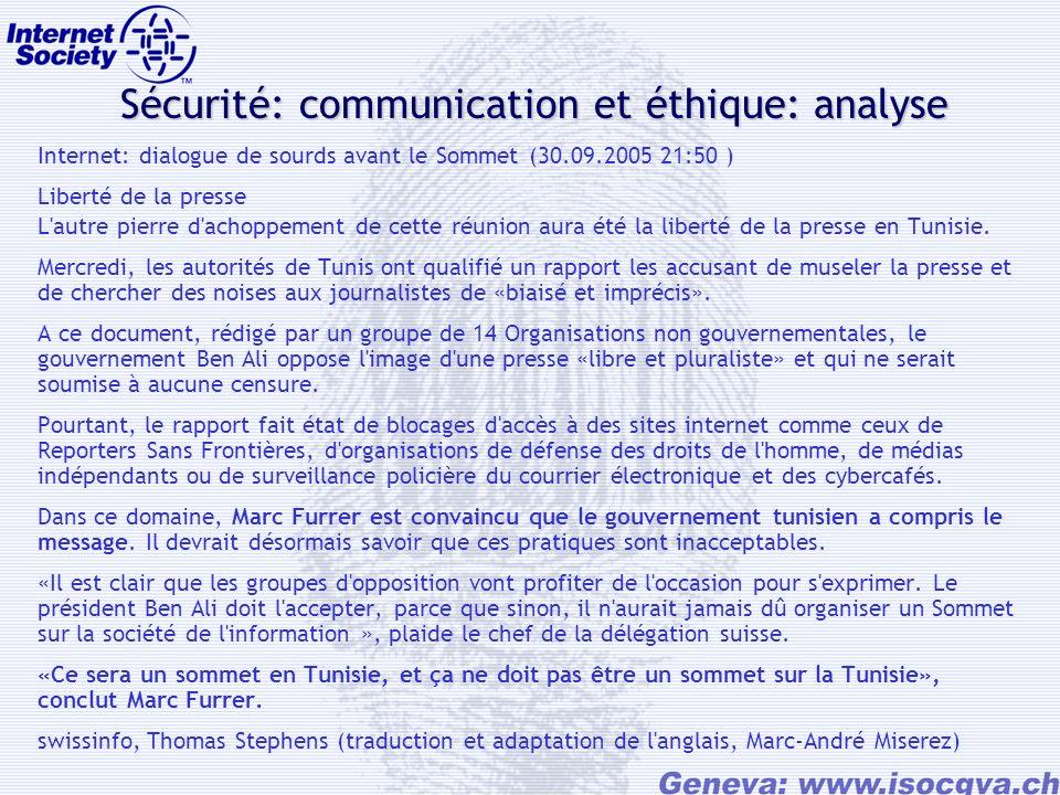 Sécurité: communication et éthique: analyse Internet: dialogue de sourds avant le Sommet (30.09.2005 21:50 ) Liberté de la presse L autre pierre d achoppement de cette réunion aura été la liberté de la presse en Tunisie.