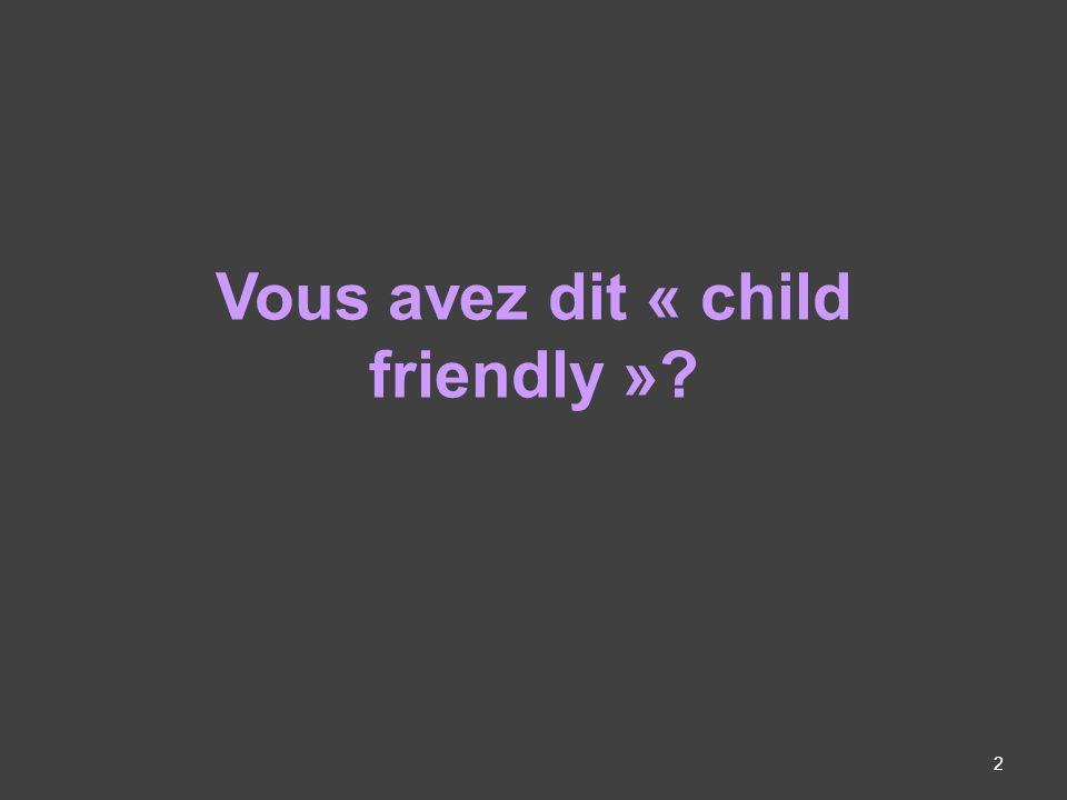 Vous avez dit « child friendly » 2