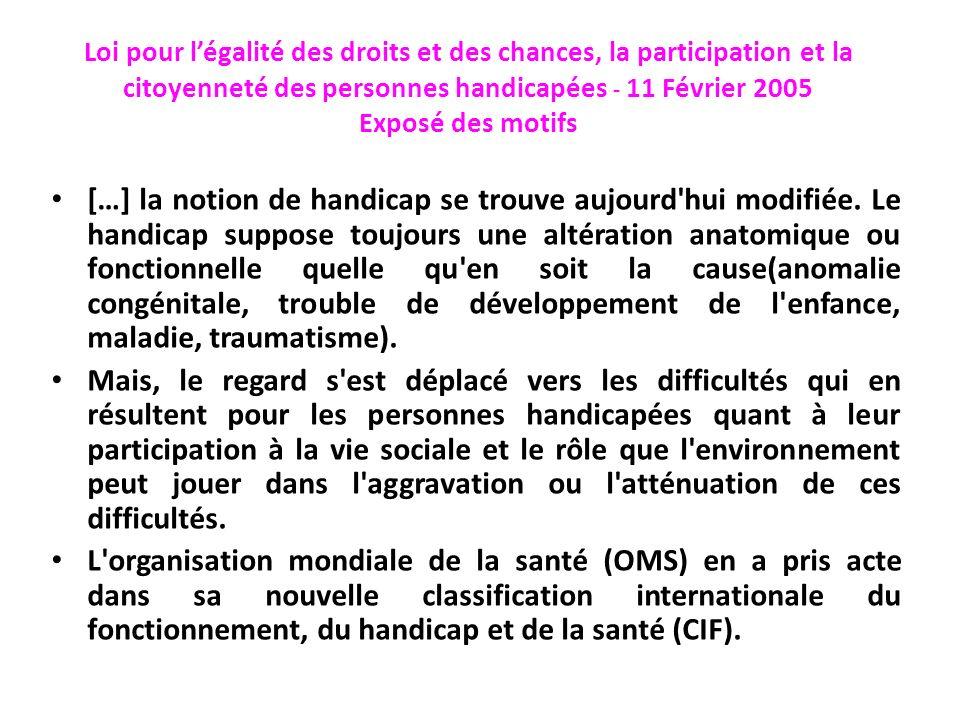 Loi pour légalité des droits et des chances, la participation et la citoyenneté des personnes handicapées - 11 Février 2005 Exposé des motifs […] la n