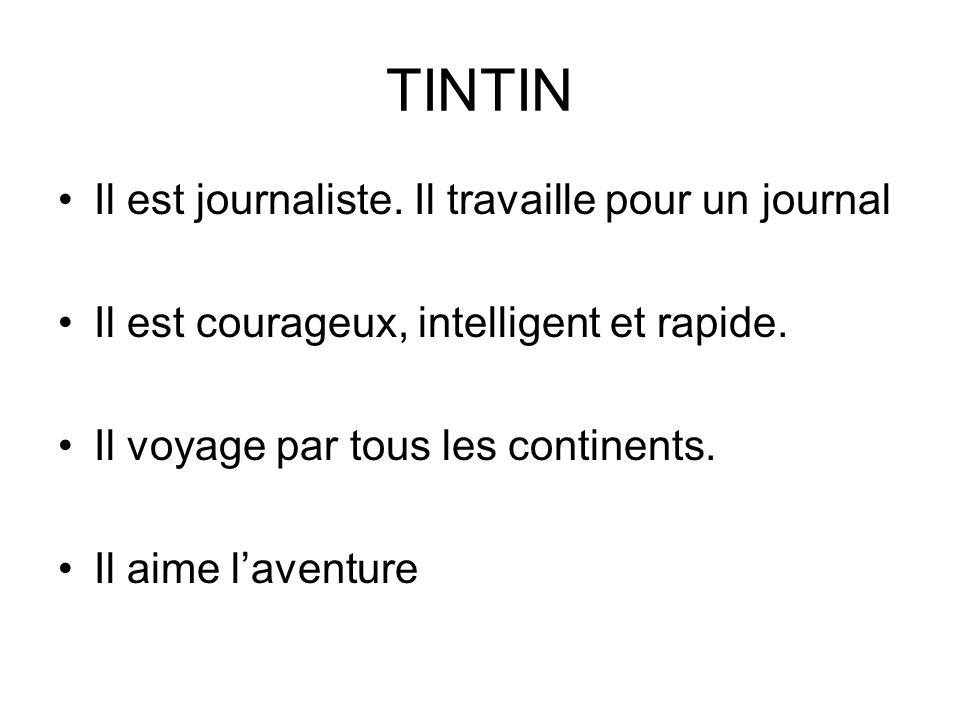 TINTIN Il est journaliste.Il travaille pour un journal Il est courageux, intelligent et rapide.
