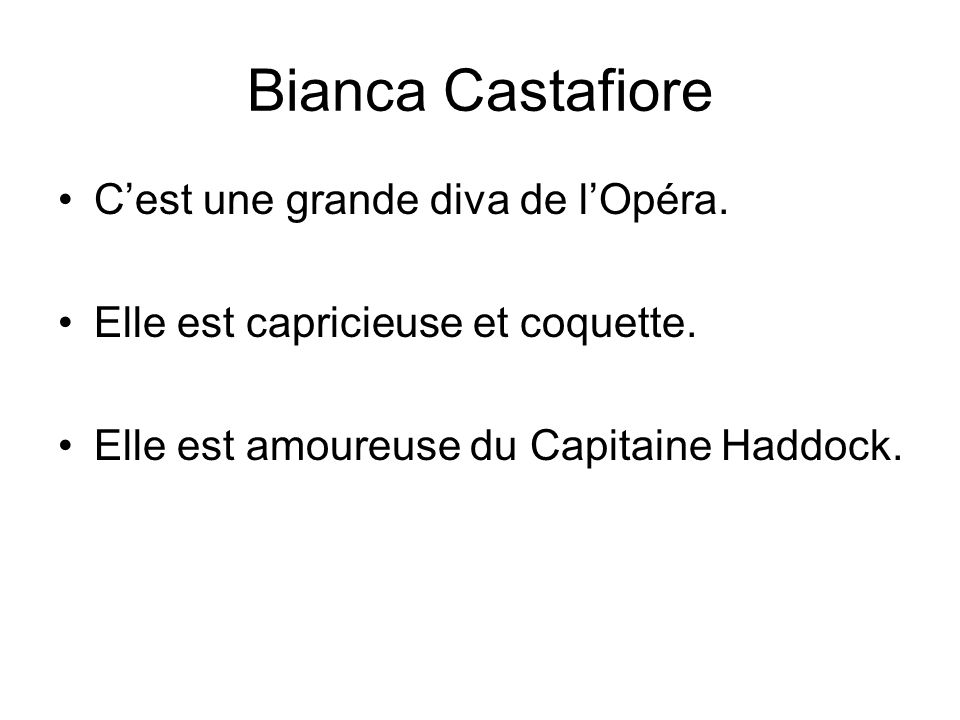 Bianca Castafiore Cest une grande diva de lOpéra.Elle est capricieuse et coquette.