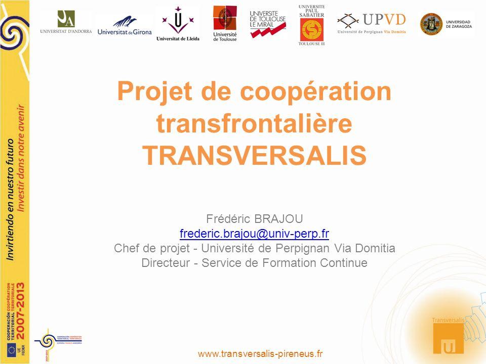 www.transversalis-pireneus.fr Projet de coopération transfrontalière TRANSVERSALIS Frédéric BRAJOU frederic.brajou@univ-perp.fr Chef de projet - Unive