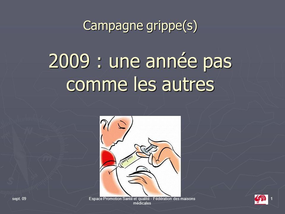 sept. 09Espace Promotion Santé et qualité - Fédération des maisons médicales 1 Campagne grippe(s) 2009 : une année pas comme les autres