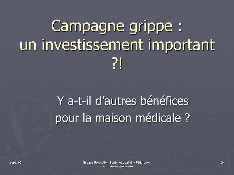sept. 09Espace Promotion Santé et qualité - Fédération des maisons médicales 10 Campagne grippe : un investissement important ?! Y a-t-il dautres béné