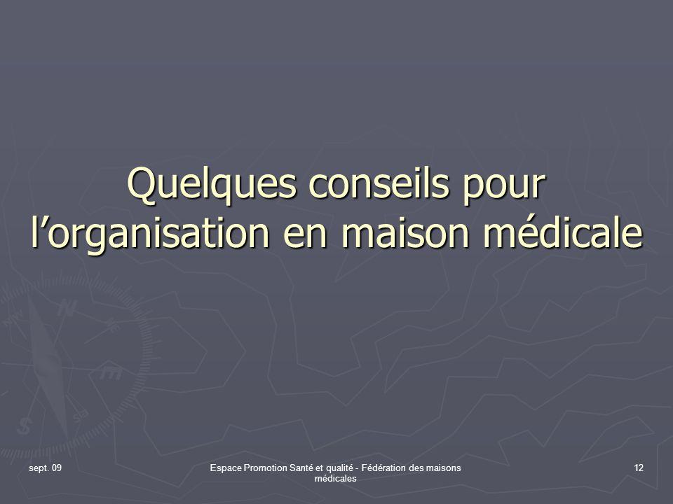 sept. 09Espace Promotion Santé et qualité - Fédération des maisons médicales 12 Quelques conseils pour lorganisation en maison médicale