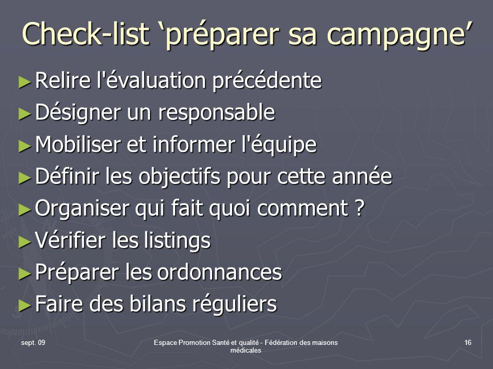sept. 09Espace Promotion Santé et qualité - Fédération des maisons médicales 16 Check-list préparer sa campagne Relire l'évaluation précédente Relire