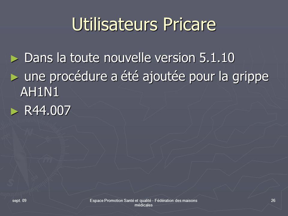 sept. 09Espace Promotion Santé et qualité - Fédération des maisons médicales 26 Utilisateurs Pricare Dans la toute nouvelle version 5.1.10 Dans la tou