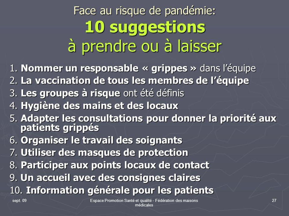 sept. 09Espace Promotion Santé et qualité - Fédération des maisons médicales 27 Face au risque de pandémie: 10 suggestions à prendre ou à laisser 1. N