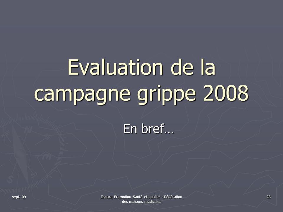 sept. 09Espace Promotion Santé et qualité - Fédération des maisons médicales 28 Evaluation de la campagne grippe 2008 En bref…