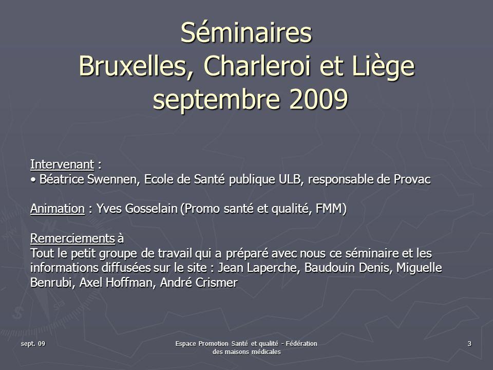 sept. 09Espace Promotion Santé et qualité - Fédération des maisons médicales 3 Séminaires Bruxelles, Charleroi et Liège septembre 2009 Intervenant : B
